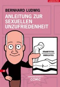 Bernhard Ludwig: Anleitung zur sexuellen Unzufriedenheit