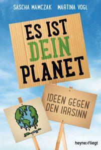 Sascha Mamczak, Martina Vogl: Es ist DEIN Planet. Ideen gegen den Irrsinn